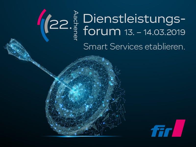 """22. Aachener Dienstleistungsforum """"Smart Services etablieren"""""""